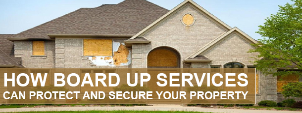 How Board Up Services Can Protect and Secure Your Property