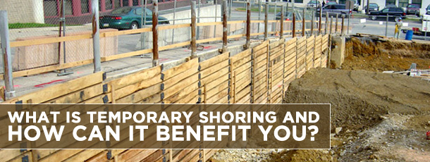 What is Temporary Shoring and How Can It Benefit You?