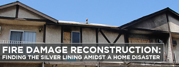 Fire Damage Reconstruction: Finding the Silver Lining amidst a Home Disaster