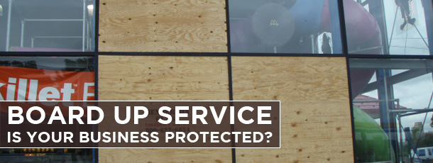 Board Up Service: Is your Business Protected?