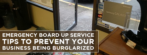 Emergency Board Up Service-Tips to Prevent your Business being Burglarized