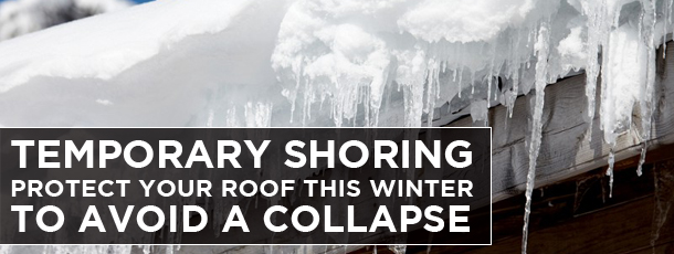 Temporary Shoring-Protect your Roof This Winter to Avoid a Collapse
