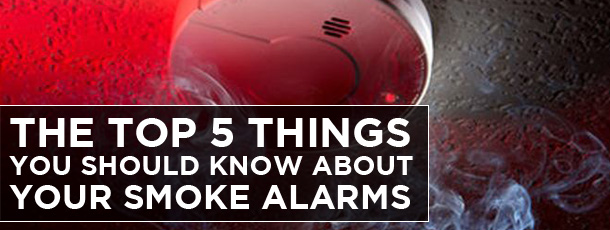 The Top 5 Things you Should Know About your Smoke Alarms