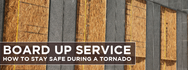 Board Up Service-How to Stay Safe during a Tornado