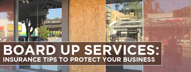 Board up Services: Insurance tips to Protect your Business