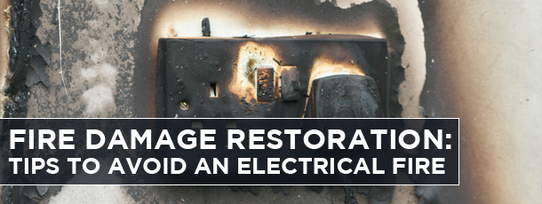 Fire Damage Restoration: Tips to Avoid an Electrical Fire