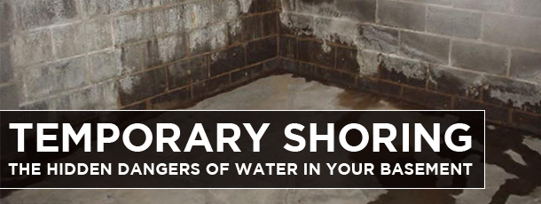 Temporary Shoring: The Hidden Dangers of Water in Your Basement