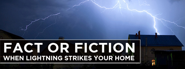 Fact or Fiction: When Lightning Strikes your Home