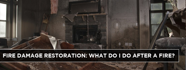 Fire Damage Restoration: What do I do After a Fire?