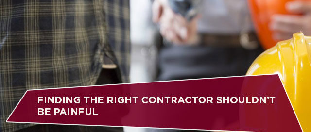 Finding the Right Contractor Shouldn't Be Painful