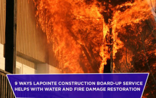 9 Ways LaPointe Construction Board-Up Service Helps with Water And Fire Damage Restoration