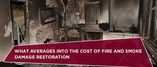 What Averages Into The Cost Of Fire And Smoke Damage Restoration