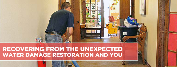 Recovering from the Unexpected Water Damage Restoration and You