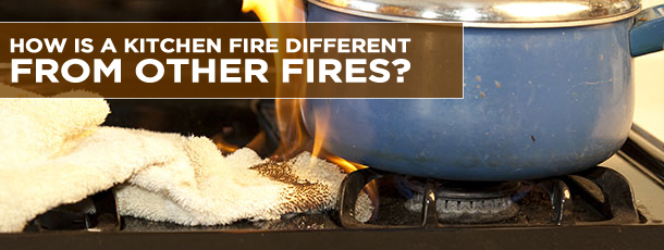 How Is a Kitchen Fire Different From Other Fires
