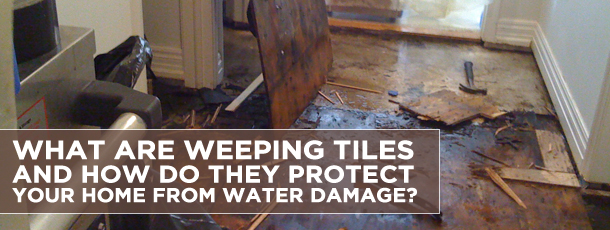 WHAT ARE WEEPING TILES AND HOW DO THEY PROTECT YOUR HOME FROM WATER DAMAGE?