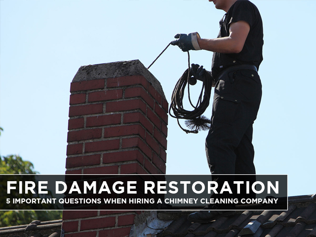 Fire-Damage-Restoration-5-Important-Questions-when-Hiring-a-Chimney-Cleaning-Company