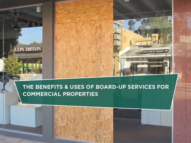 The Benefits & Uses of Board-Up Services for Commercial Properties