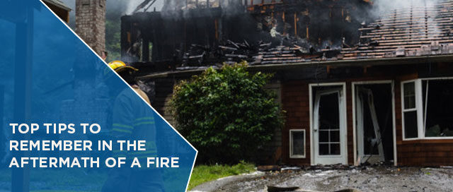 Top Tips to Remember in the Aftermath of a Fire