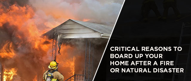 Critical Reasons To Board Up Your Home After A Fire Or Natural Disaster