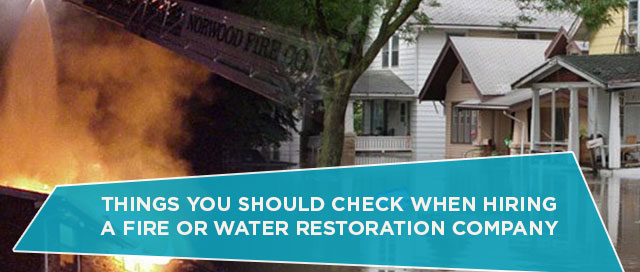 Things You Should Check When Hiring A Fire Or Water Restoration Company