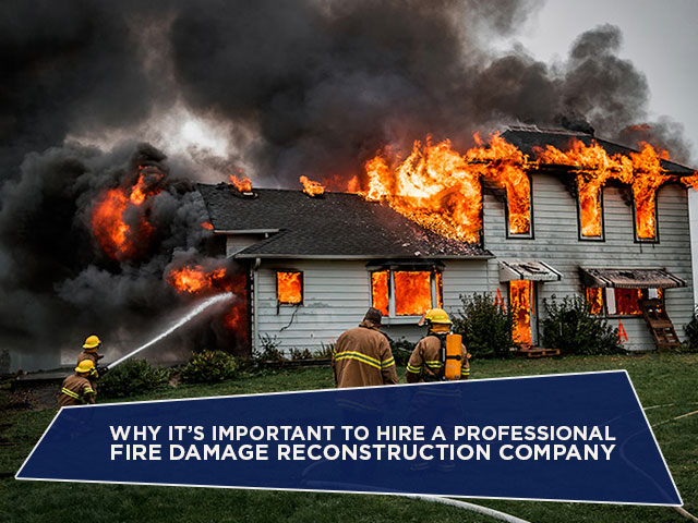 Why It's Important to Hire a Professional Fire Damage Reconstruction Company