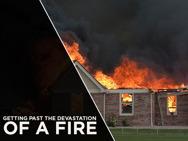 Getting Past the Devastation of a Fire