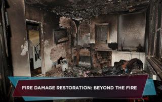 Fire Damage Restoration: Beyond The Fire