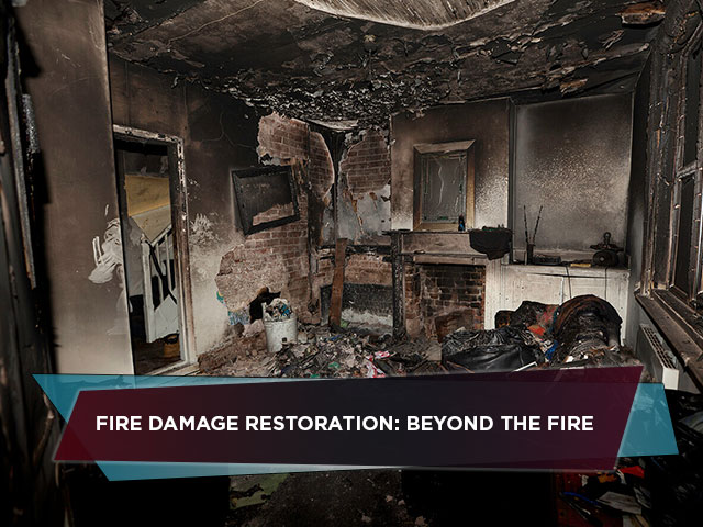 Fire Damage Restoration: Beyond The Fire