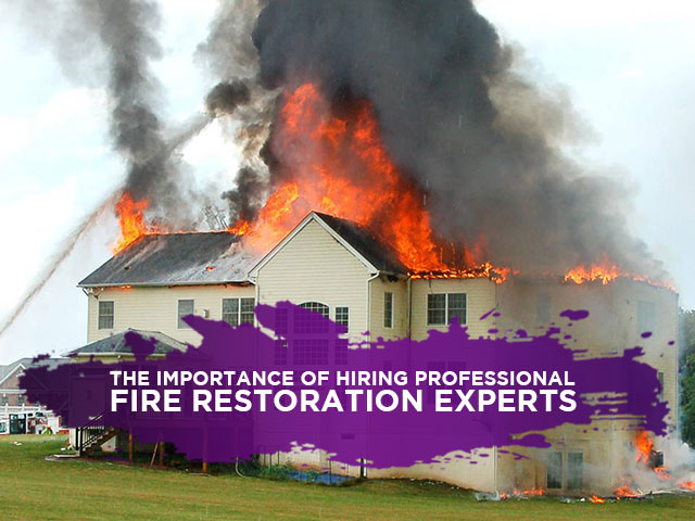 The Importance of Hiring Professional Fire Restoration Experts