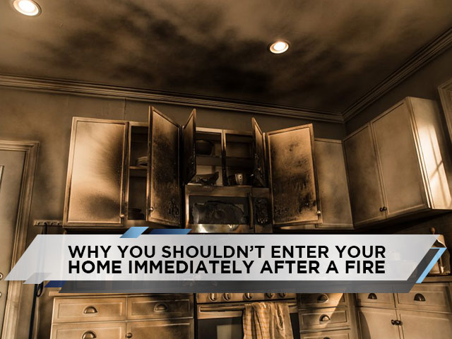 Why You Shouldn't Enter Your Home Immediately After a Fire
