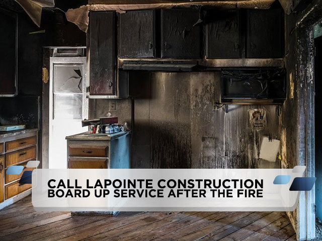 Call LaPointe Construction Board Up Service After the Fire